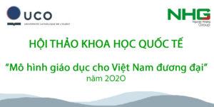 """Hội thảo khoa học Quốc tế """"Mô hình giáo dục cho Việt Nam đương đại"""" năm 2O2O tổ chức bởi Tập đoàn giáo dục Nguyễn Hoàng và Đại học Université Catholique de l'Ouest (UCO – Pháp)"""