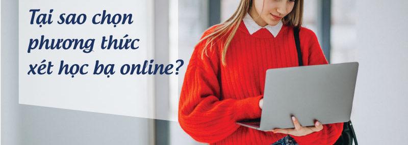 Tại sao chọn phương thức xét học bạ online