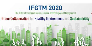 Hội nghị diễn đàn quốc tế lần thứ 10 về Quản lý và Công nghệ Xanh (IFGTM 2020)