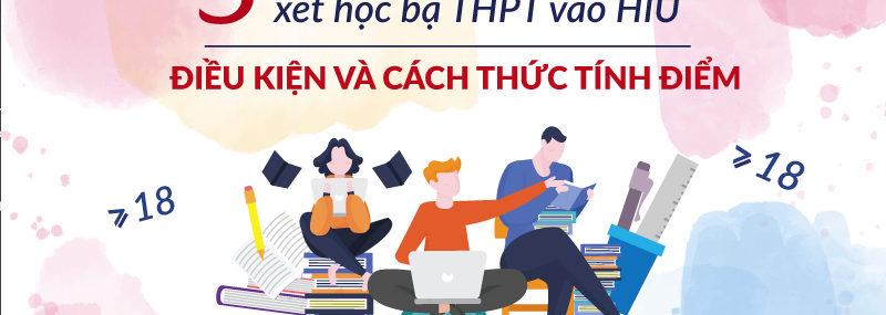 Điều kiện và cách thức tính điểm của 3 hình thức xét học bạ THPT vào HIU