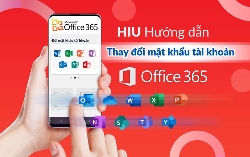 Hướng dẫn sinh viên HIU thay đổi mật khẩu tài khoản Office 365