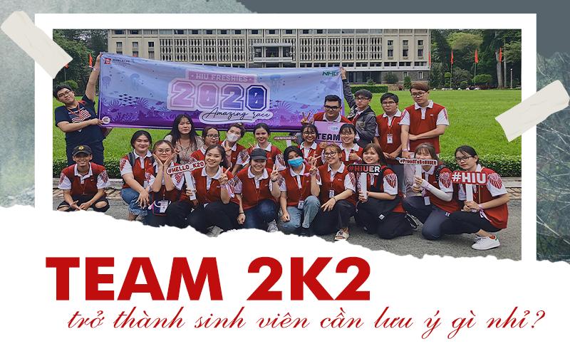 Team 2k2 trở thành sinh viên cần lưu ý gì nhỉ?