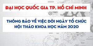 ĐẠI HỌC QUỐC GIA TP. HỒ CHÍ MINH: thông báo về việc dời ngày tổ chức Hội thảo khoa học năm 2020