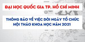 ĐẠI HỌC QUỐC GIA TP. HỒ CHÍ MINH: thông báo về việc dời ngày tổ chức Hội thảo khoa học năm 2021