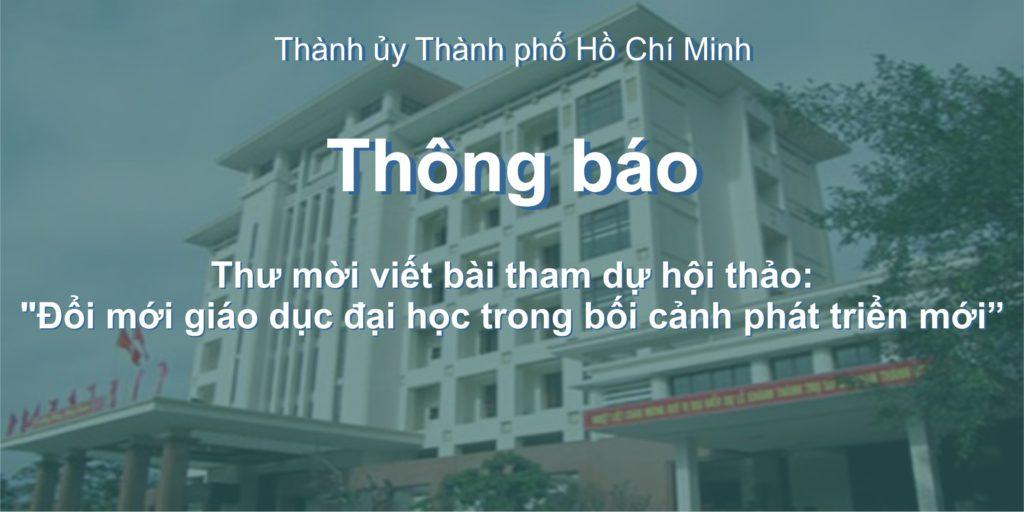 """Thành ủy Thành phố Hồ Chí Minh : Thư mời viết bài tham dự hội thảo """"Đổi mới giáo dục đại học trong bối cảnh phát triển mới"""""""